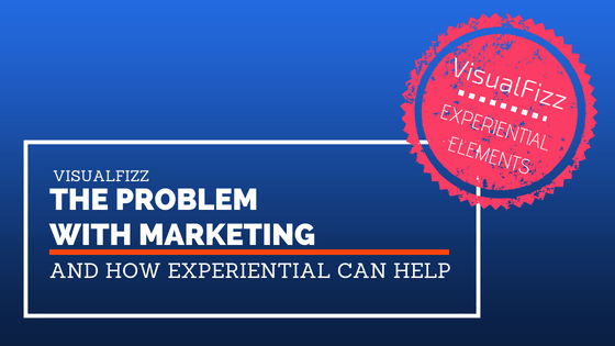 experiential problems marketing visualfizz
