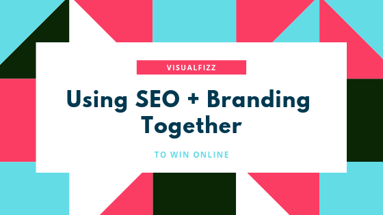 Using SEO + Branding Together visualfizz